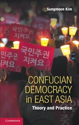 Confucian Democracy in East Asia: Theory and Practice, by Kim 9781107641211