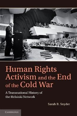 Human Rights Activism and the End of the Cold War: A Transnational History of the Helsinki Network, by Snyder 9781107645103