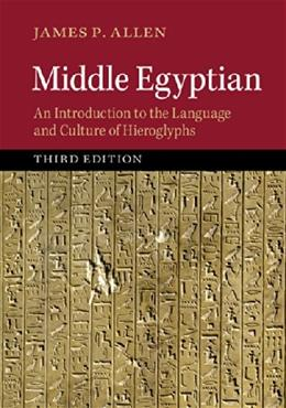 Middle Egyptian: An Introduction to the Language and Culture of Hieroglyphs, by Allen, 3rd Edition 9781107663282