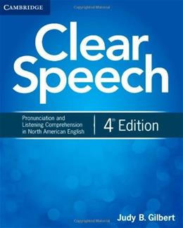 Clear Speech: Pronunciation and Listening Comprehension in North American English, by Gilbert, 4th Edition, Worktext 9781107682955