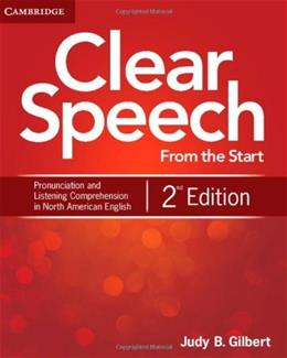 Clear Speech from the Start: Basic Pronunciation and Listening Comprehension in North American English, by Gilbert, 2nd Edition 9781107687158