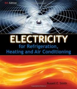 Electricity for Refrigeration, Heating, and Air Conditioning, by Smith, 8th Edition 9781111038748