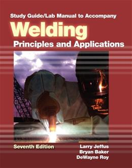Welding: Principles and Applications, by Jeffus, 7th Edition, Study Guide and Lab Manual 9781111039189