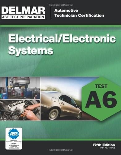 ASE Test Preparation - A6 Electricity and Electronics, by Delmar Learning, 5th Edition, Automotive Technician Certification Manual) 9781111127084