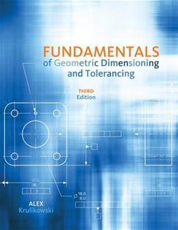 Fundamentals of Geometric Dimensioning and Tolerancing, by Krulikowski, 3rd Edition 9781111129828