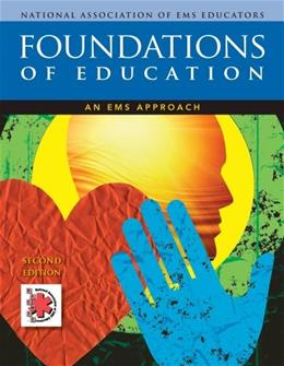 Foundations of Education: An EMS Approach, by National Association Of Ems Educators, 2nd Edition 9781111134884
