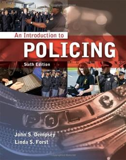 Introduction to Policing, by Dempsey, 6th Edition 9781111137724