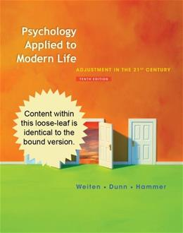 Psychology Applied to Modern Life: Adjustment in the 21st Century, by Weiten, 10th Cengage Advantage Edition 9781111297985