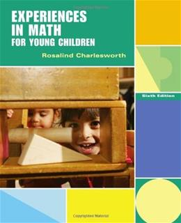 Experiences in Math for Young Children, by Charlesworth, 6th Edition 9781111301507