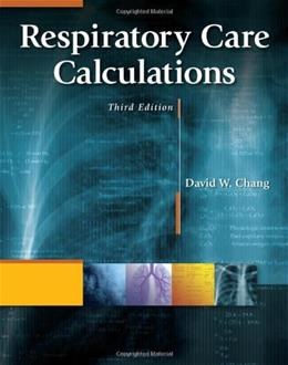 Respiratory Care Calculations, by Chang, 3rd Edition 9781111307349