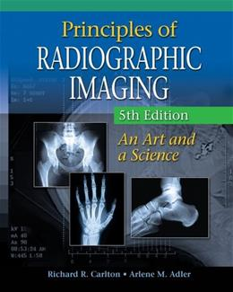 Principles of Radiographic Imaging: An Art and A Science, by Carlton, 5th Edition 9781111320546