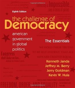The Challenge of Democracy: American Government in Global Politics, 8th Edition 9781111341916