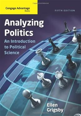 Cengage Advantage Books: Analyzing Politics, by Grigsby, 5th Edition 9781111342777
