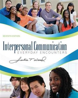 Interpersonal Communication: Everyday Encounters, 7th Edition 9781111346409