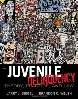 Juvenile Delinquency: Theory, Practice, and Law, by Siegel, 11th Edition 9781111346898