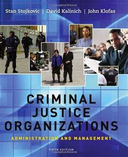Criminal Justice Organizations: Administration and Management, by Stojkovic, 5th Edition 9781111346904