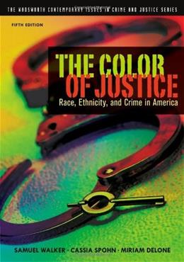 Color of Justice: Race, Ethnicity, and Crime in America, by Walker,k 6th Edition 5 9781111346928