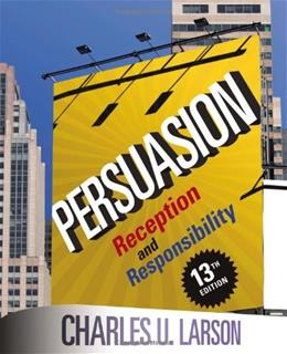 Persuasion: Reception and Responsibility, by Larson, 13th Edition 9781111349271