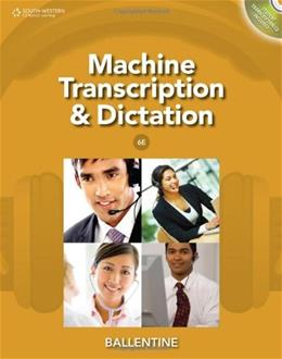 Machine Transcription and Dictation, by Ballentine, 6th Edition, WORKTEXT 6 w/CD 9781111425449