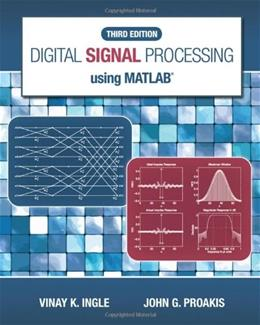 Digital Signal Processing Using MATLAB, by Ingle, 3rd Edition 9781111427375