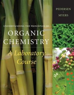 Understanding the Principles of Organic Chemistry: A Laboratory Course, by Pederson 9781111428167