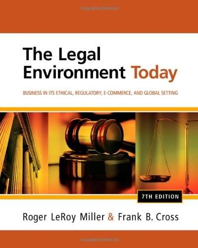 Legal Environment Today: Business In Its Ethical, Regulatory, E-Commerce, and Global Setting, by Miller, 7th Edition 9781111530617