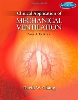 Clinical Application of Mechanical Ventilation, by Chang, 4th Edition 9781111539580