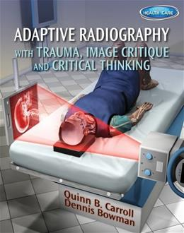 Adaptive Radiography with Trauma, Image Critique and Critical Thinking, by Carroll 9781111541200
