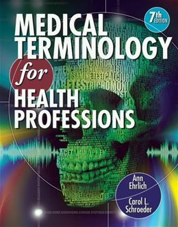 Medical Terminology for Health Professions, by Ehrlich, 7th Edition, Worktext 7 w/CD 9781111543273