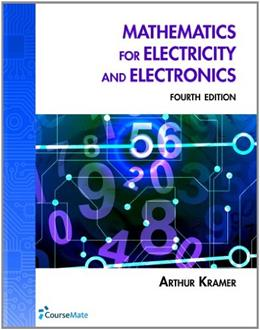 Mathematics for Electricity and Electronics, by Kramer, 4th Edition 9781111545079