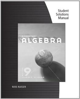 Elementary Algebra, by McKeague, 9th Edition, Solutions Manual 9781111571801