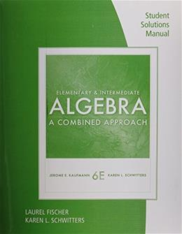 Elementary and Intermediate Algebra: A Combined Approach, by Kaufmann, 6th Edition 9781111574628