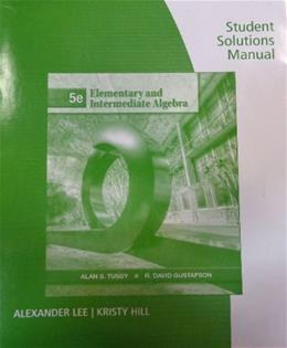 Student Solutions Manual for Tussy/Gustafsons Elementary and Intermediate Algebra, 5th 9781111578473