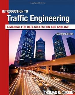 Introduction to Traffic Engineering: A Manual for Data Collection and Analysis, by Currin, 2nd Ediiton 9781111578619