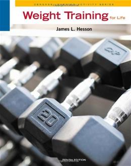 Weight Training for Life, by Hesson, 10th Edition 9781111581893