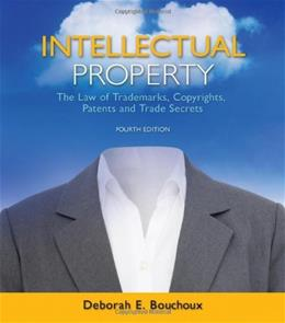 Intellectual Property: The Law of Trademarks, Copyrights, Patents, and Trade Secrets 4 9781111648572