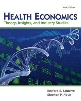 Health Economics (with Economic Applications and InfoTrac 2-Semester Printed Access Card): Theory, Insights, and Industry Studies (Upper Level Economics Titles) 6 PKG 9781111822729