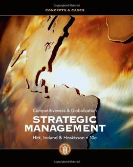Strategic Management: Concepts and Cases: Competitiveness and Globalization, by Hitt, 10th Edition 9781111825874
