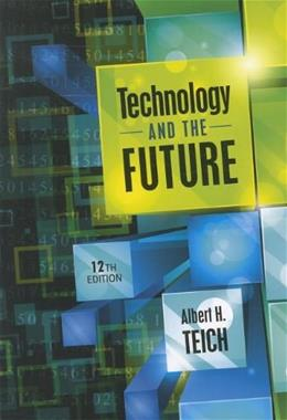 Technology and the Future, by Teich,12th Edition 9781111828547