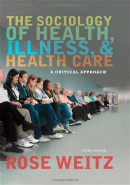 The Sociology of Health, Illness, and Health Care: A Critical Approach 6 9781111828790