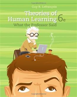 Theories of Human Learning: What the Professor Said (PSY 361 Learning) 9781111829742