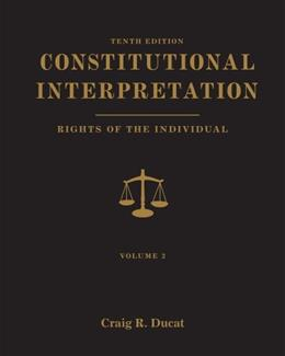 Constitutional Interpretation: Rights of the Individual, Volume 2 10 9781111833008