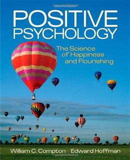Positive Psychology: The Science of Happiness and Flourishing (PSY 255 Health Psychology) 9781111834128