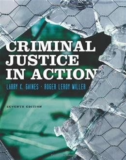 Criminal Justice in Action, by Gaines, 7th Edition 9781111835576