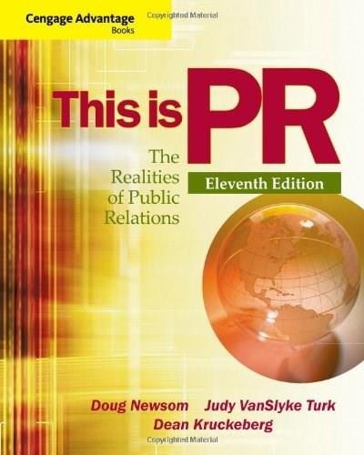 This is PR: The Realities of Public Relations, by Newsom, 11th Cengage Advantage Edition 9781111836832