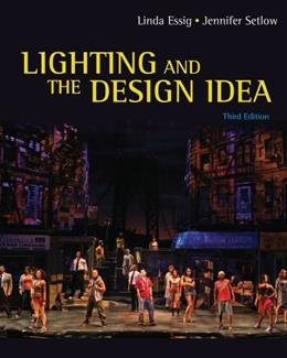Lighting and the Design Idea, by Essig, 3rd Edition 9781111836863