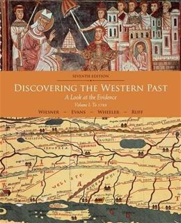 Discovering the Western Past: A Look at the Evidence, by Wiesner-Hanks, 7th Edition, Volume 1: To 1789 9781111837167