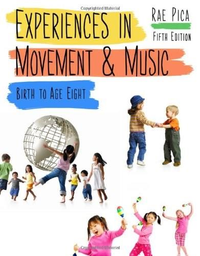 Experiences in Movement and Music, by Pica, 5th Edition 9781111838058