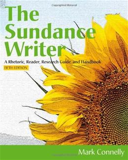 Sundance Writer: A Rhetoric, Reader, Research Guide, and Handbook, by Connelly, 5th Edition 9781111839086