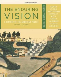 Enduring Vision: A History of the American People, by Boyer, 7th Concise Edition, Volume 1: To 1877 9781111841034